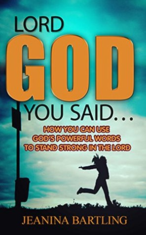 LORD GOD, YOU SAID...: HOW YOU CAN USE GOD'S POWERFUL WORDS TO STAND STRONG IN THE LORD