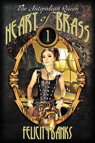 Heart of Brass (The Antipodean Queen, #1)