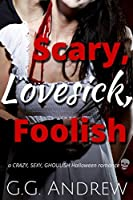 Scary, Lovesick, Foolish: A Halloween Romance (Crazy, Sexy, Ghoulish Book 2)