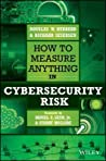 How to Measure Anything in Cybersecurity Risk by Douglas W. Hubbard