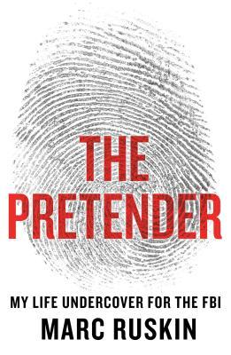 The Pretender My Life Undercover for the FBI