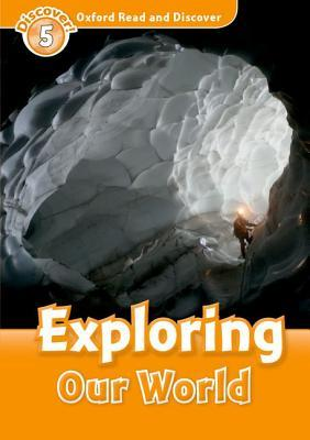 Exploring our World [Oxford Read and Discover - Level 5]