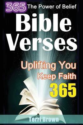 The Power of Belief: 365 Bible Verses in Different Categories Uplifting You Everyday & the Best Ways to Keep Faith That Everyone Should Know