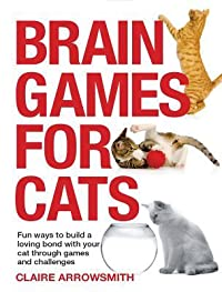 Brain Games for Cats: Fun Ways to Build a Loving Bond with Your Cat Through Games and Challenges