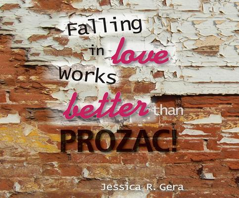Falling in Love Works Better Than Prozac Jessica Gera