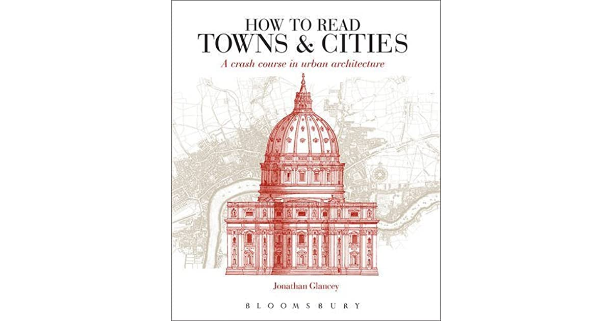 How to Read Towns and Cities: A Crash Course in Urban Architecture