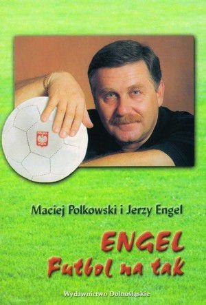 Engel. Futbol na tak by Maciej Polkowski