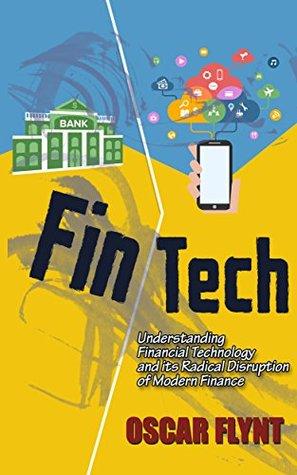 FinTech: Understanding Financial Technology and its Radical Disruption of Modern Finance