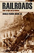 Railroads: Their Origins and Problems (Abridged, Annotated)