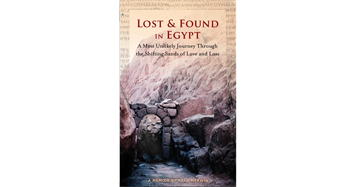 Lost Found In Egypt A Most Unlikely Journey Through The Shifting