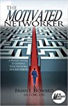 The Motivated Networker: A Proven System to Leverage Your Network in a Job Search