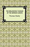 The Melancholy Hussar of the German Legion by Thomas Hardy