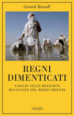 Regni dimenticati. Viaggio nelle religioni minacciate del Med... by Gerard Russell