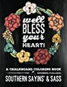 Well Bless Your Heart: Southern Sayins' & Sass: A Chalkboard Coloring Book: Southern Charm & Southern Sayings Funny Coloring Books For Grownups & ... Spiritual Coloring Book & Zen Coloring Book)