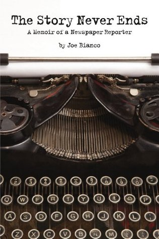 The Story Never Ends, A Memoir of a Newspaper Reporter