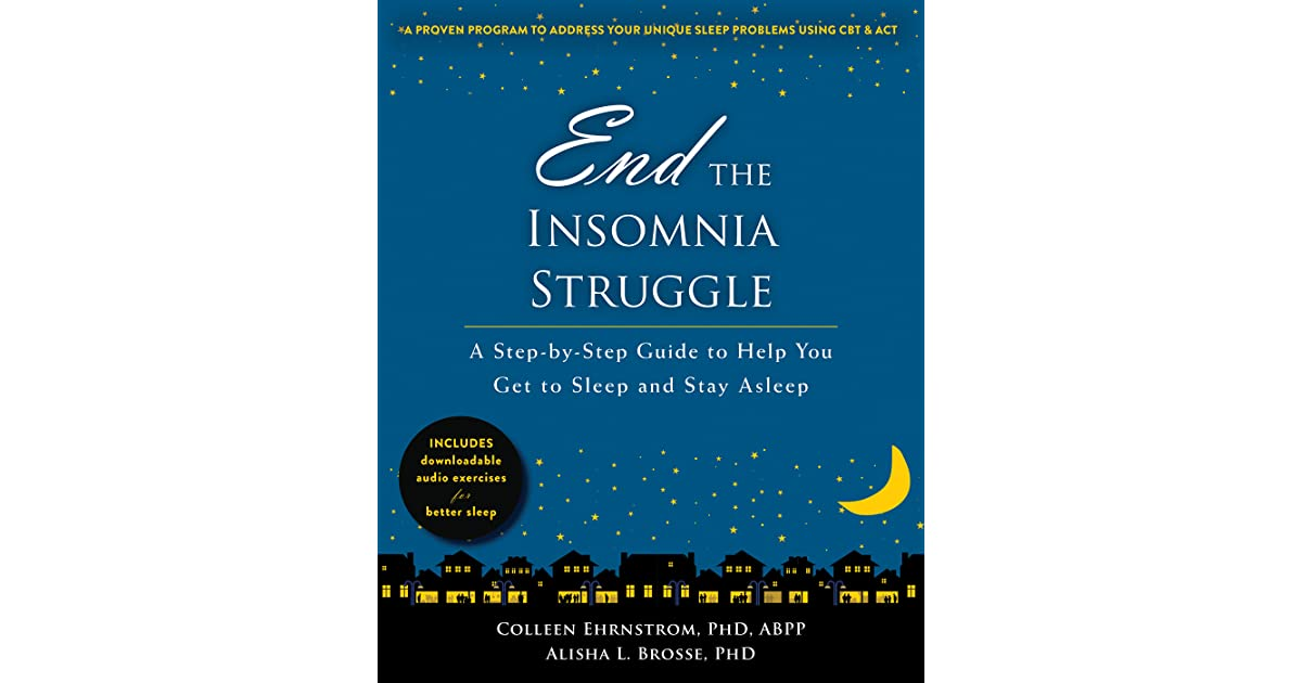 End the Insomnia Struggle: A Step-by-Step Guide to Help You Get to Sleep and Stay Asleep