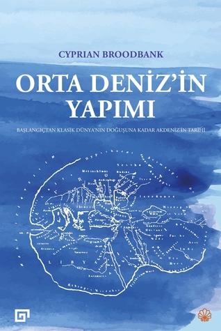 Orta Deniz'in Yapımı: Başlangıçtan Klasik Dünya'nın Doğuşuna Kadar Akdeniz'in Tarihi