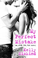 My Perfect Mistake (Over the Top, #1)