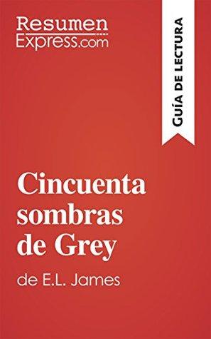 Cincuenta sombras de Grey de E. L. James (Guía de lectura): Resumen y análisis completo
