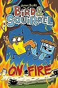 Bird & Squirrel On Fire (Bird & Squirrel, #4)