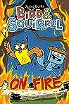 Bird and Squirrel On Fire (Bird & Squirrel, #4)