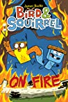 Bird & Squirrel On Fire (Bird & Squirrel, #4)