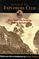 As Told at The Explorers Club: More Than Fifty Gripping Tales Of Adventure (Explorers Club Classic Book 1)