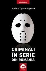 Criminali în serie din România - vol. 1