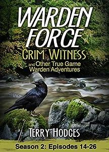 Warden Force: Grim Witness and Other True Game Warden Adventures: Episodes 14-26