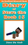 Diary of Steve the Noob 15 (An Unofficial Minecraft Book) (Minecraft Diary of Steve the Noob Collection)