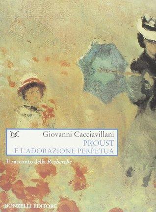 Proust e l'adorazione perpetua. ll racconto della Recherche