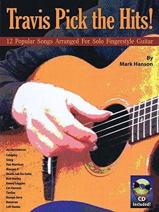 Travis Pick the Hits!: 12 Popular Songs Arranged for Solo Fingerstyle Guitar Mark Hanson