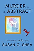 Murder In the Abstract (A Dani O'Rourke Mystery Book 1)