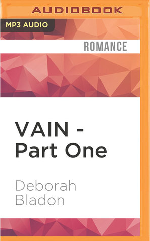 Vain - Part One (Vain, #1) by Deborah Bladon