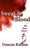 Sweat & Blood: Six Short Stories