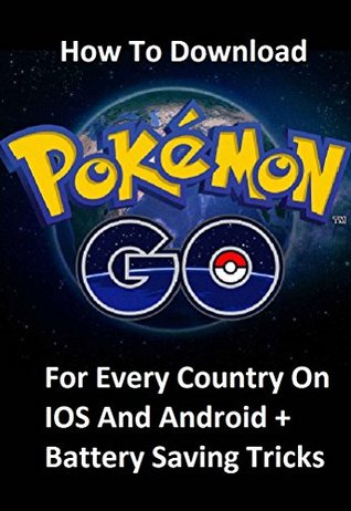 Pokemon Go: How To Download Pokemon Go For Every Country On IOS And Android: (How to avoid malware and How to save battery + tips,tricks and secrets)