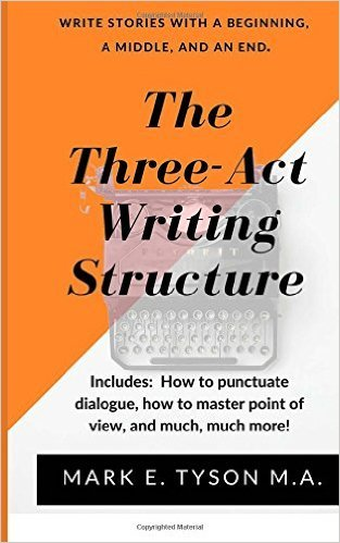 The Three-ACT Writing Structure: Write a Story with a Beginning, a Middle, and an End!  by  Mark E.  Tyson