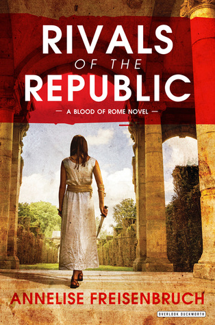 Rivals of the Republic (Blood of Rome, #1)