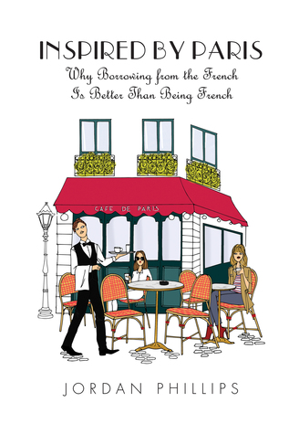 Inspired by Paris: Why Borrowing from the French Is Better Than Being French