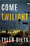 Book cover for Come Twilight (Long Beach Homicide, #4)