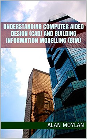 Understanding Computer Aided Design (CAD) and Building Information Modelling (BIM)