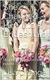She Changed Him Into a Bridesmaid: (a gender transformation novel)