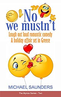 No we mustn't: Laugh out loud romantic comedy - a holiday affair set in Greece (The Mynos Series Book 2)