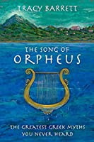 The Song of Orpheus: The Greatest Greek Myths You Never Heard
