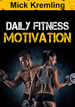Daily Fitness Motivation 365 Days Of The Best Motivational Quotes For Exercise Weight Loss Self Discipline Training Bodybuilding Dieting And Living Calender Gym Motivation Daily Discipline By Mick Kremling