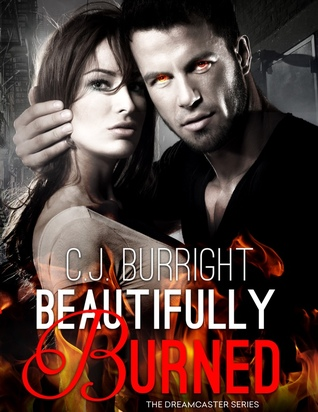 Beautifully Burned (The Dreamcaster Series, #2)