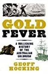 Gold Fever A Rollicking History of the Australian Goldrush