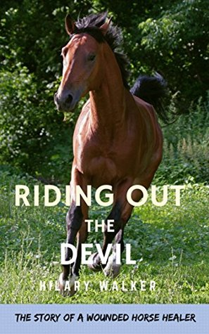 Riding Out the Devil: The Story of a Wounded Horse Healer (The Jack Harper Trilogy Book 1)