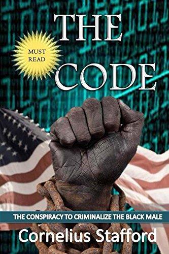 The CODE: The Conspiracy To Criminalize The Black Male Cornelius Stafford