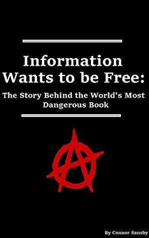 Information Wants To Be Free The Story Behind The World S Most Dangerous Book By Connor Sansby Кипленд «кип» филип кинкл англ. goodreads